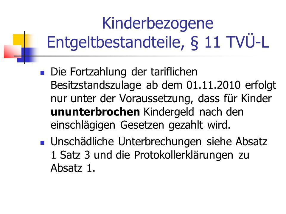 Kinderbezogene Entgeltbestandteile, § 11 TVÜ-L Die Fortzahlung der tariflichen Besitzstandszulage ab dem 01.11.2010 erfolgt nur unter der Voraussetzung, dass für Kinder ununterbrochen Kindergeld nach den einschlägigen Gesetzen gezahlt wird.