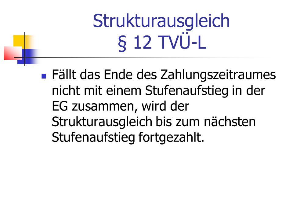 Strukturausgleich § 12 TVÜ-L Fällt das Ende des Zahlungszeitraumes nicht mit einem Stufenaufstieg in der EG zusammen, wird der Strukturausgleich bis zum nächsten Stufenaufstieg fortgezahlt.