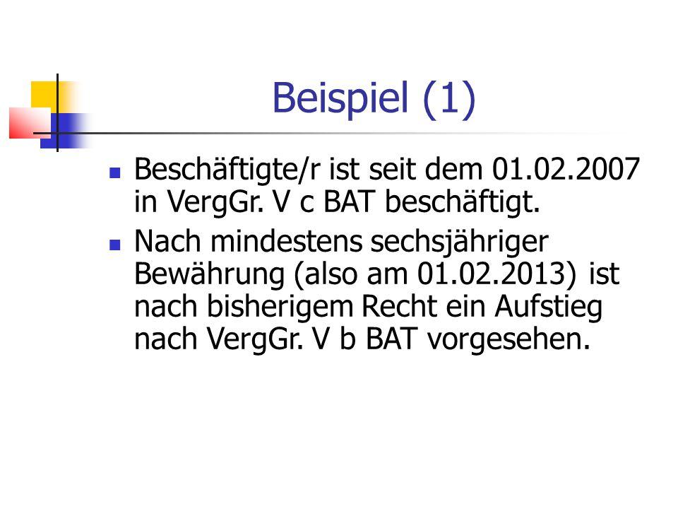 Beispiel (1) Beschäftigte/r ist seit dem 01.02.2007 in VergGr.