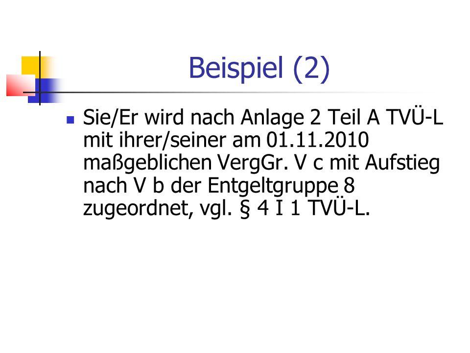 Beispiel (2) Sie/Er wird nach Anlage 2 Teil A TVÜ-L mit ihrer/seiner am 01.11.2010 maßgeblichen VergGr.