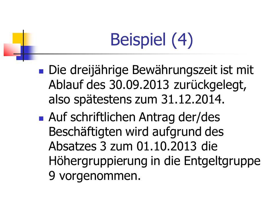 Beispiel (4) Die dreijährige Bewährungszeit ist mit Ablauf des 30.09.2013 zurückgelegt, also spätestens zum 31.12.2014.
