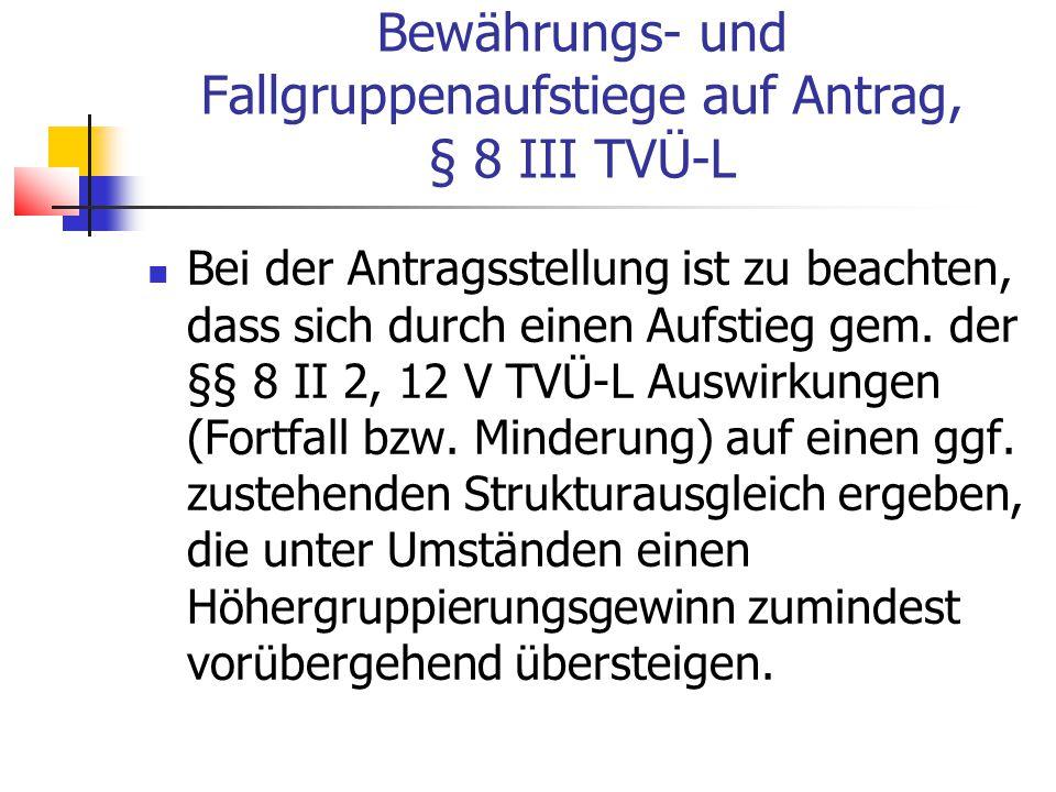 Bewährungs- und Fallgruppenaufstiege auf Antrag, § 8 III TVÜ-L Bei der Antragsstellung ist zu beachten, dass sich durch einen Aufstieg gem.