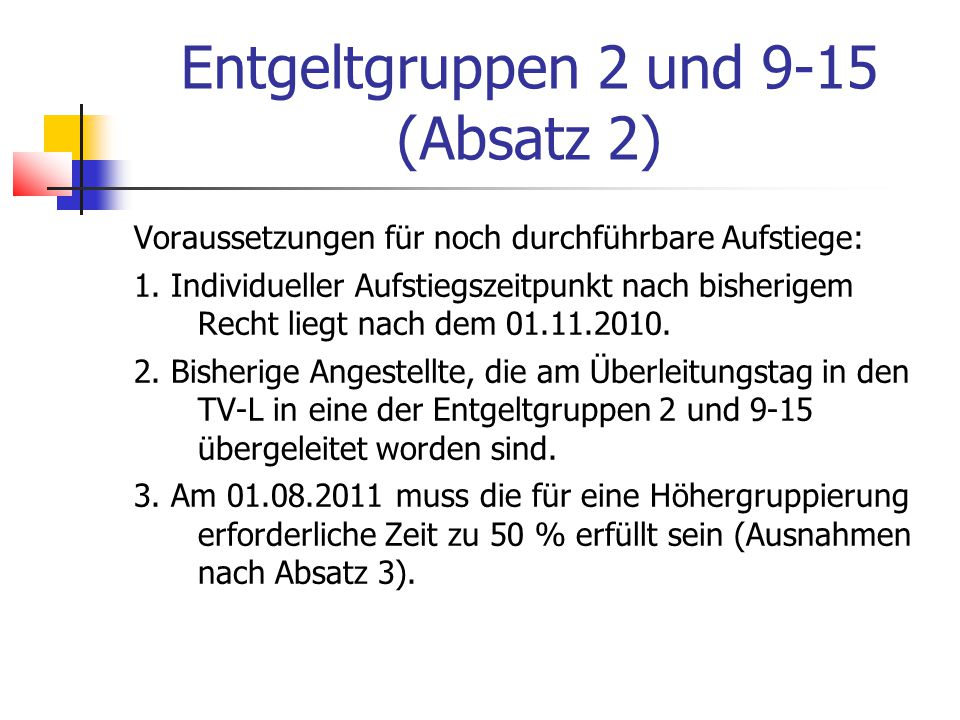 Entgeltgruppen 2 und 9-15 (Absatz 2) Voraussetzungen für noch durchführbare Aufstiege: 1.