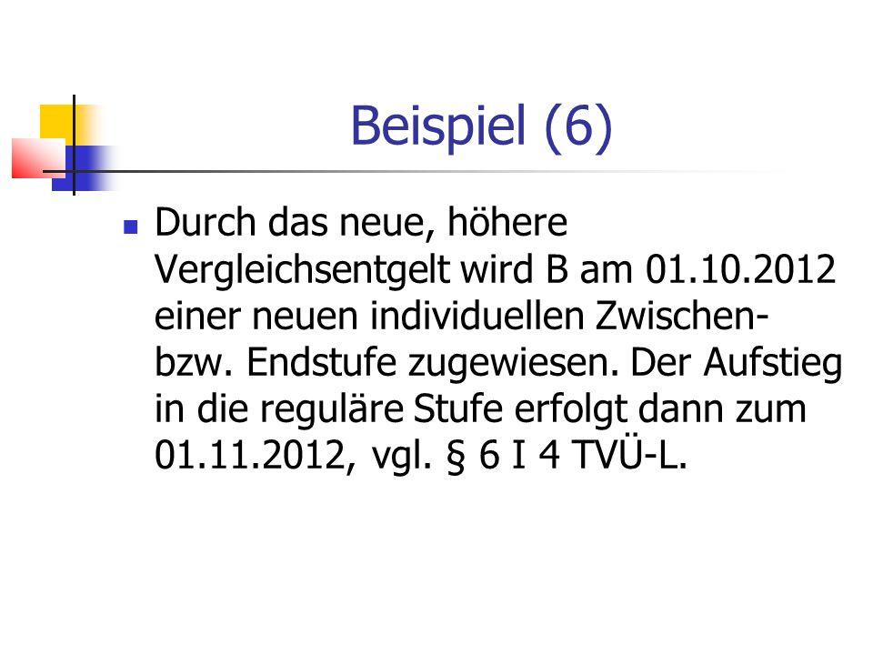 Beispiel (6) Durch das neue, höhere Vergleichsentgelt wird B am 01.10.2012 einer neuen individuellen Zwischen- bzw.