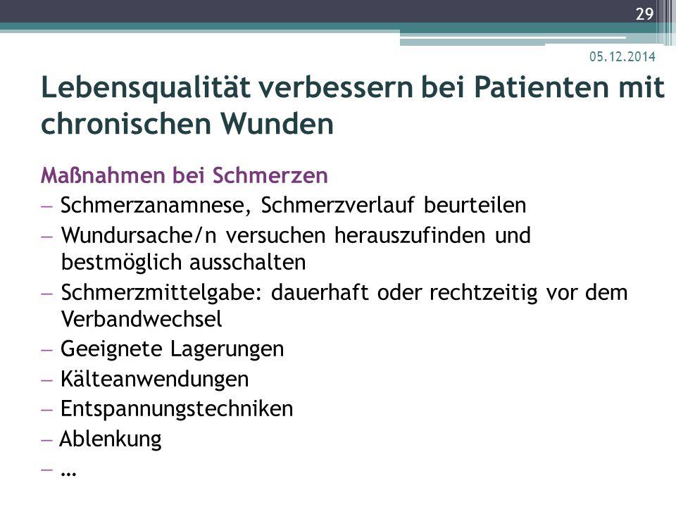 Lebensqualität verbessern bei Patienten mit chronischen Wunden Maßnahmen bei Schmerzen  Schmerzanamnese, Schmerzverlauf beurteilen  Wundursache/n ve