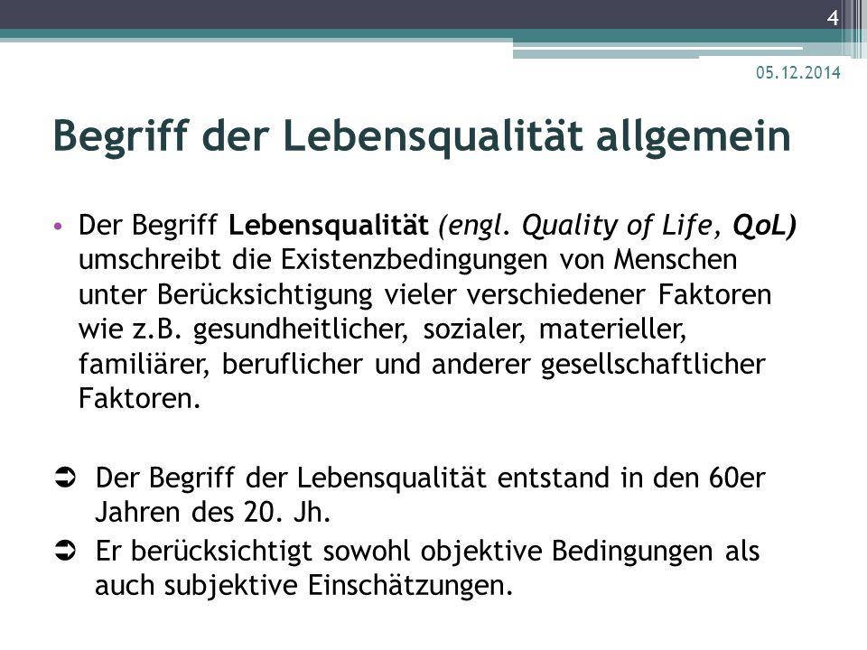 Begriff der Lebensqualität allgemein Der Begriff Lebensqualität (engl. Quality of Life, QoL) umschreibt die Existenzbedingungen von Menschen unter Ber
