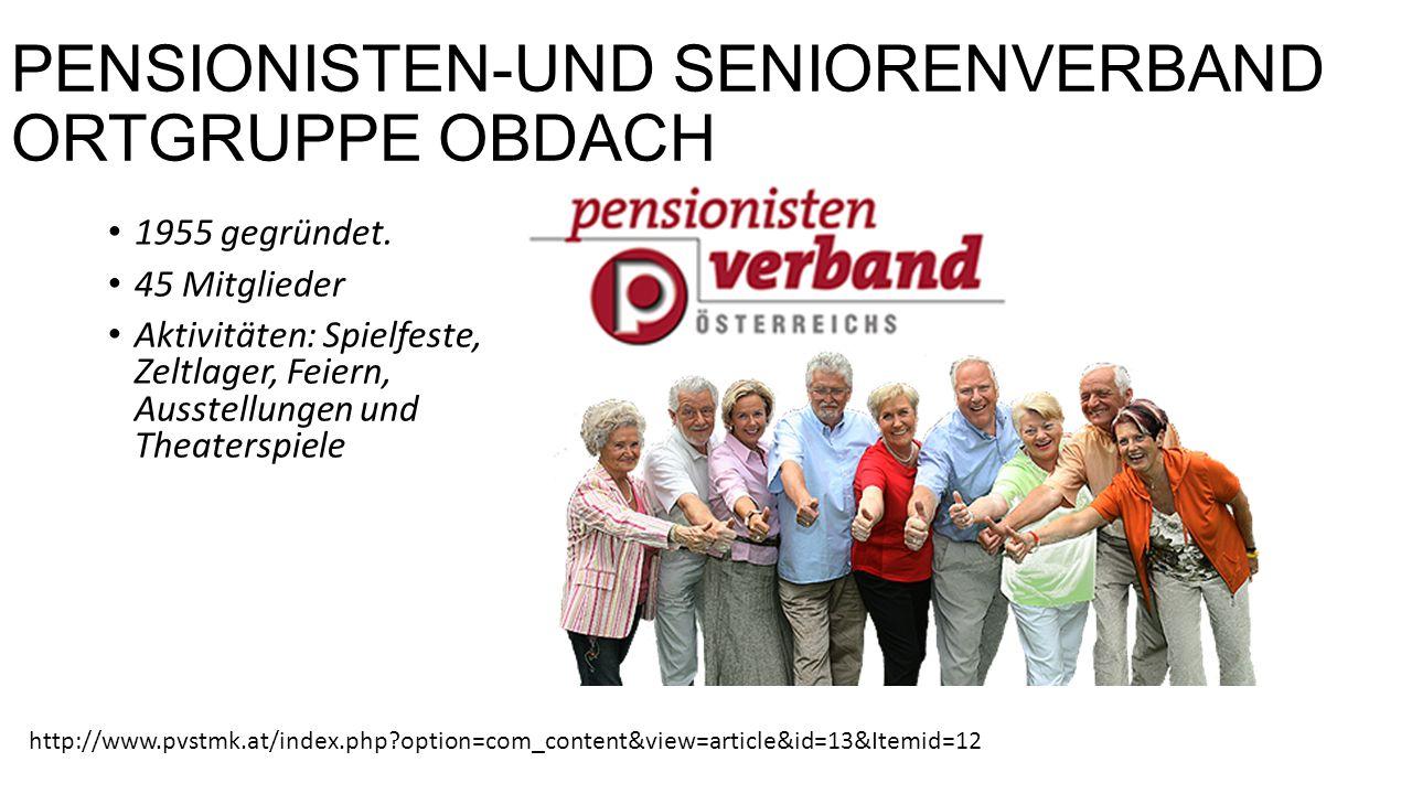 PENSIONISTEN-UND SENIORENVERBAND ORTGRUPPE OBDACH 1955 gegründet.