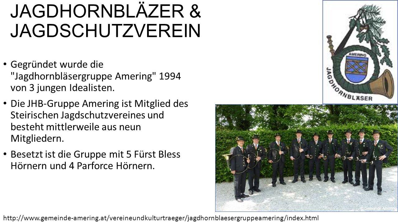 JAGDHORNBLÄZER & JAGDSCHUTZVEREIN Gegründet wurde die Jagdhornbläsergruppe Amering 1994 von 3 jungen Idealisten.