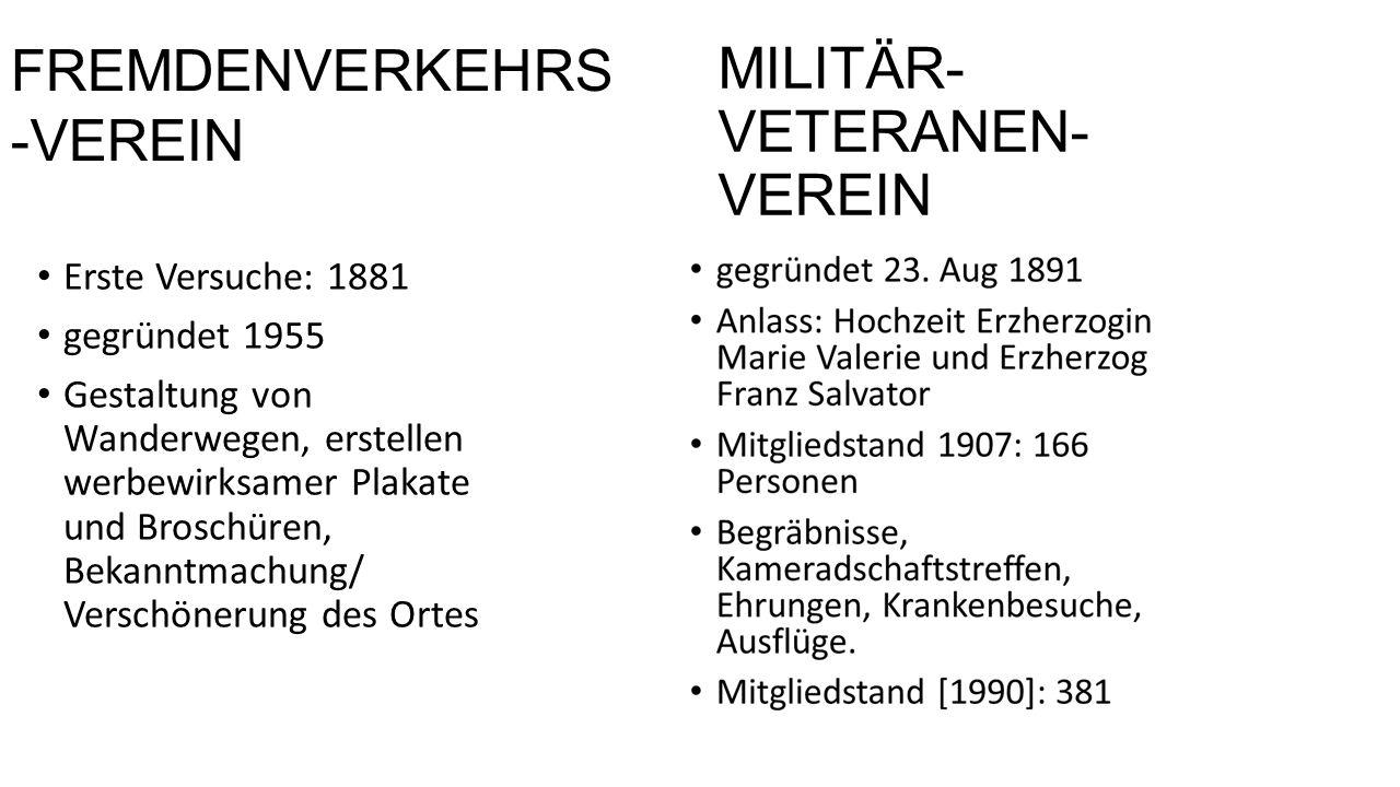 MILITÄR- VETERANEN- VEREIN Erste Versuche: 1881 gegründet 1955 Gestaltung von Wanderwegen, erstellen werbewirksamer Plakate und Broschüren, Bekanntmachung/ Verschönerung des Ortes FREMDENVERKEHRS -VEREIN