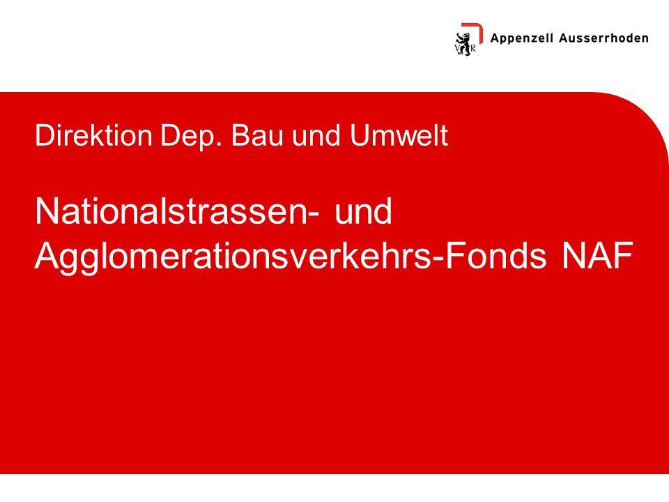 Direktion Dep. Bau und Umwelt Nationalstrassen- und Agglomerationsverkehrs-Fonds NAF