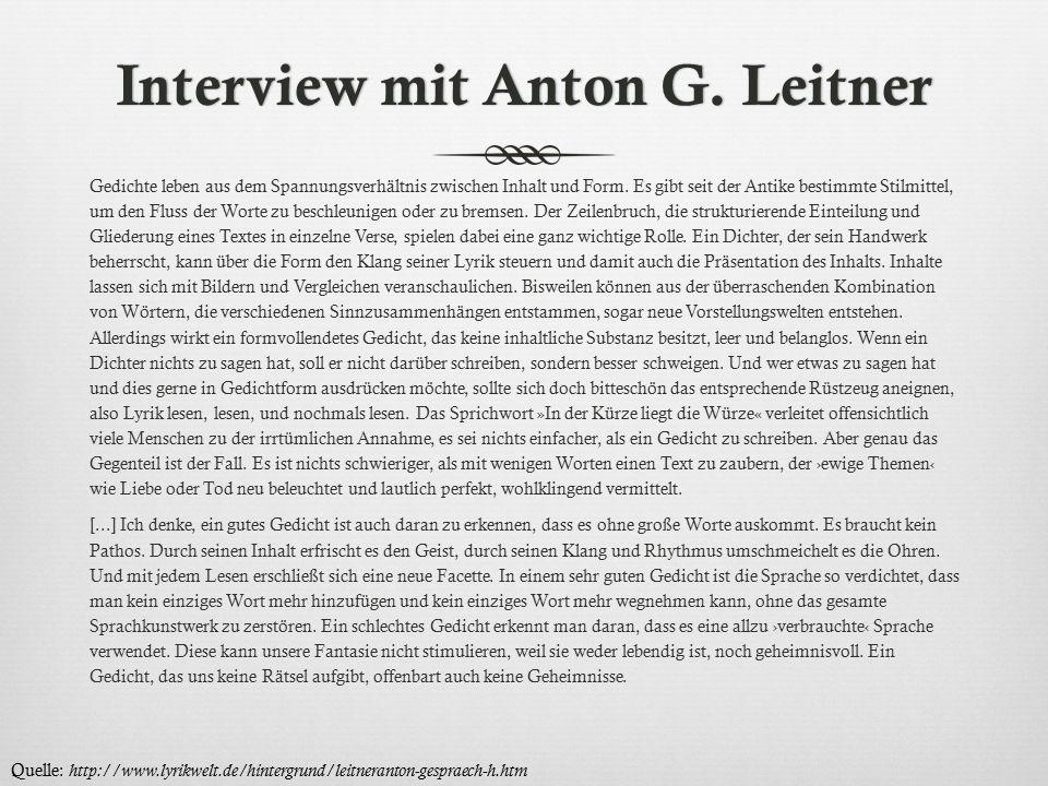 Interview mit Anton G. LeitnerInterview mit Anton G. Leitner Gedichte leben aus dem Spannungsverhältnis zwischen Inhalt und Form. Es gibt seit der Ant