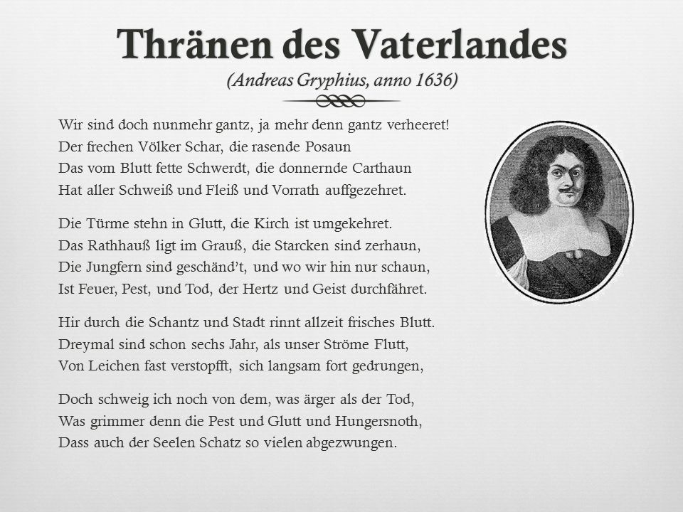 Thränen des Vaterlandes (Andreas Gryphius, anno 1636) Wir sind doch nun mehr gantz, ja mehr denn gantz ver hee ret.