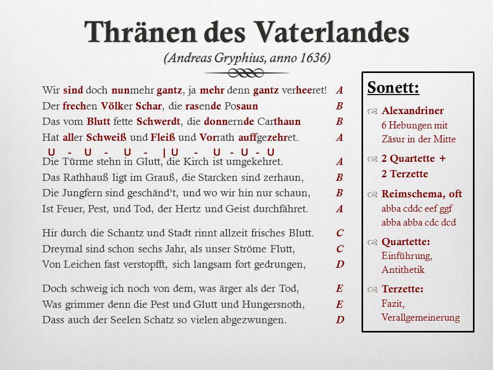 Thränen des Vaterlandes (Andreas Gryphius, anno 1636) Wir sind doch nun mehr gantz, ja mehr denn gantz ver hee ret! Der frech en Völk er Schar, die ra