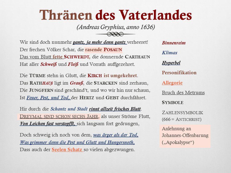Thränen des Vaterlandes (Andreas Gryphius, anno 1636) Wir sind doch nunmehr gantz, ja mehr denn gantz verheeret! Der frechen Völker Schar, die rasende