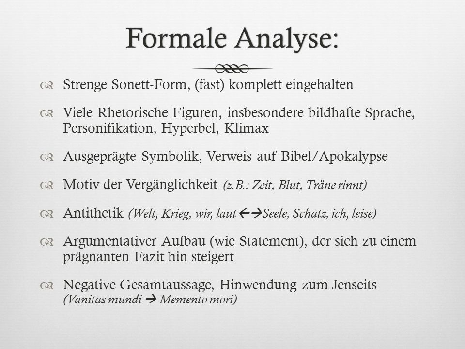 Formale Analyse:Formale Analyse:  Strenge Sonett-Form, (fast) komplett eingehalten  Viele Rhetorische Figuren, insbesondere bildhafte Sprache, Perso