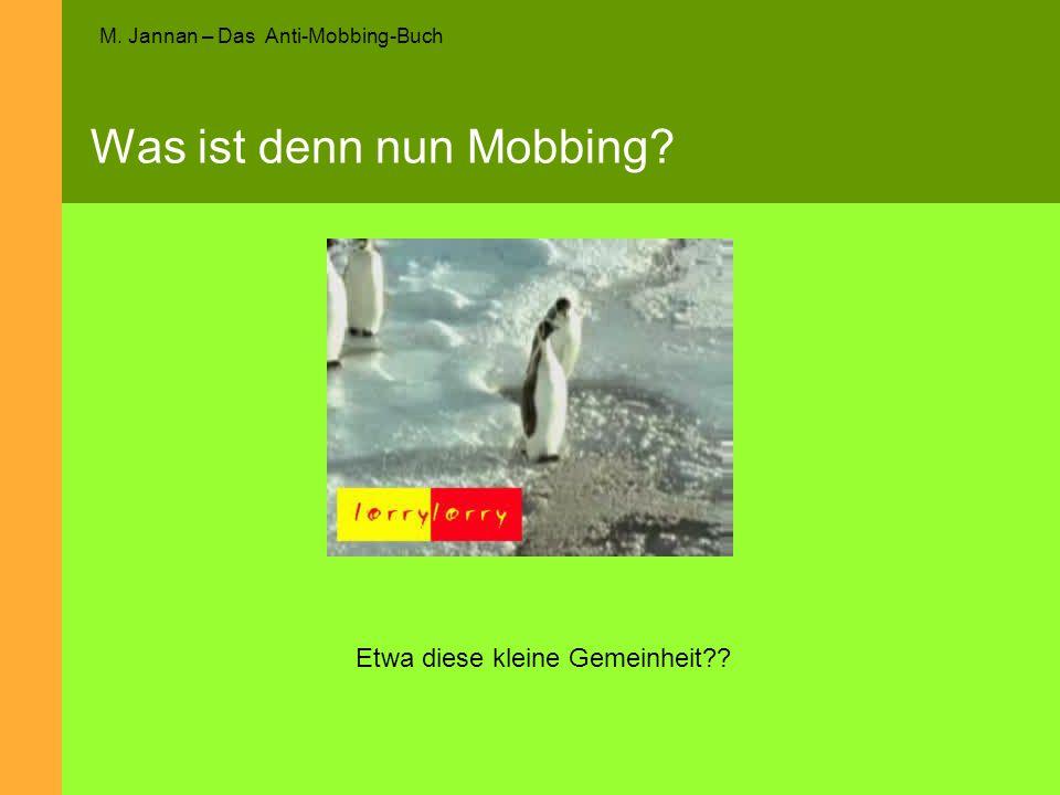 M. Jannan – Das Anti-Mobbing-Buch Was ist denn nun Mobbing? Etwa diese kleine Gemeinheit??