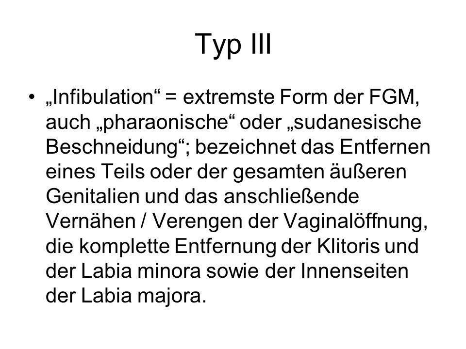 """Typ III """"Infibulation"""" = extremste Form der FGM, auch """"pharaonische"""" oder """"sudanesische Beschneidung""""; bezeichnet das Entfernen eines Teils oder der g"""