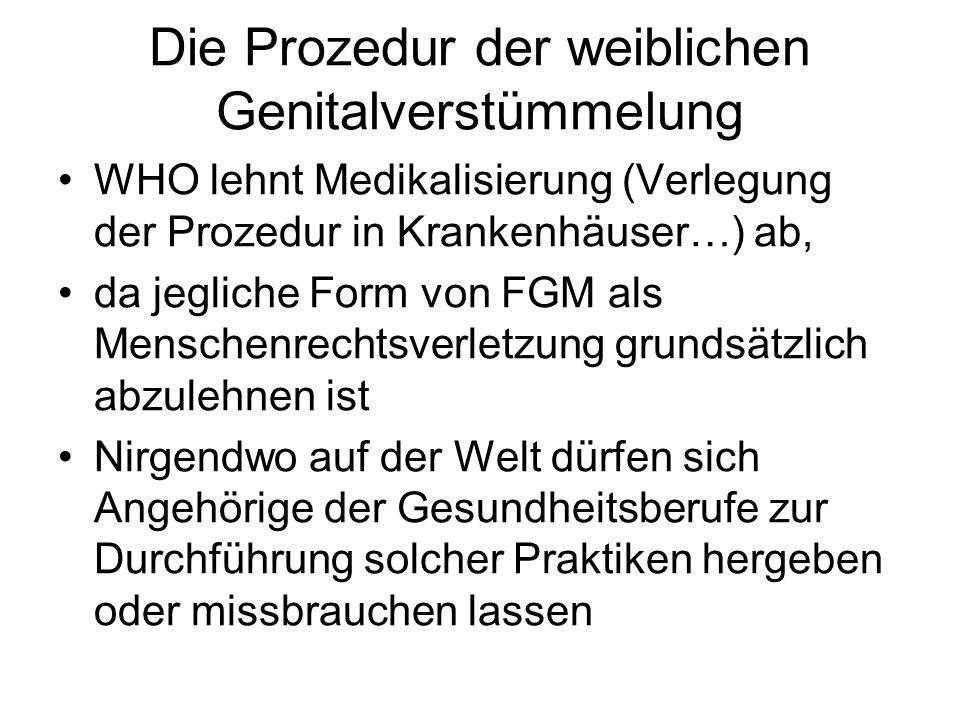 Die Prozedur der weiblichen Genitalverstümmelung WHO lehnt Medikalisierung (Verlegung der Prozedur in Krankenhäuser…) ab, da jegliche Form von FGM als