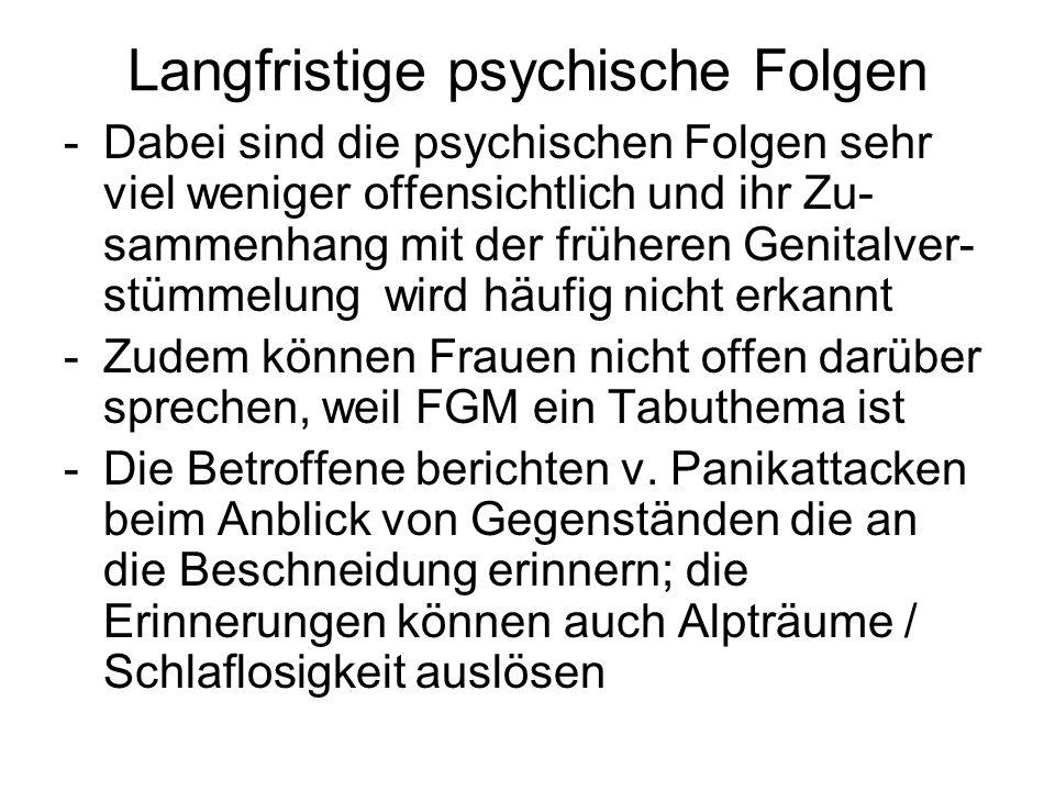 Langfristige psychische Folgen -Dabei sind die psychischen Folgen sehr viel weniger offensichtlich und ihr Zu- sammenhang mit der früheren Genitalver-