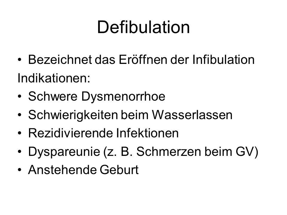 Defibulation Bezeichnet das Eröffnen der Infibulation Indikationen: Schwere Dysmenorrhoe Schwierigkeiten beim Wasserlassen Rezidivierende Infektionen