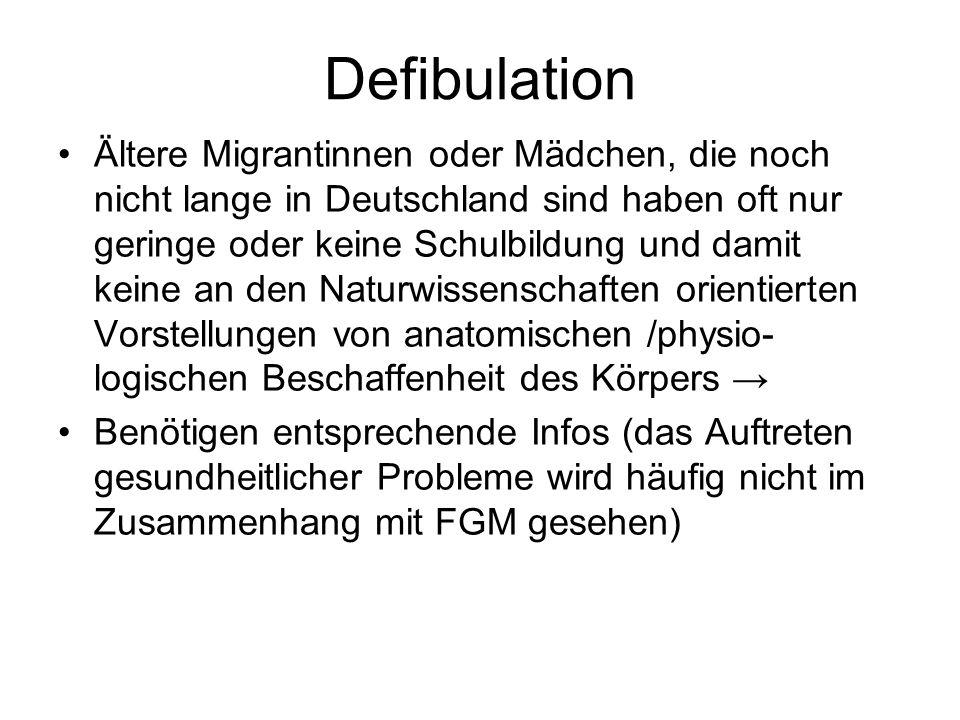 Defibulation Ältere Migrantinnen oder Mädchen, die noch nicht lange in Deutschland sind haben oft nur geringe oder keine Schulbildung und damit keine