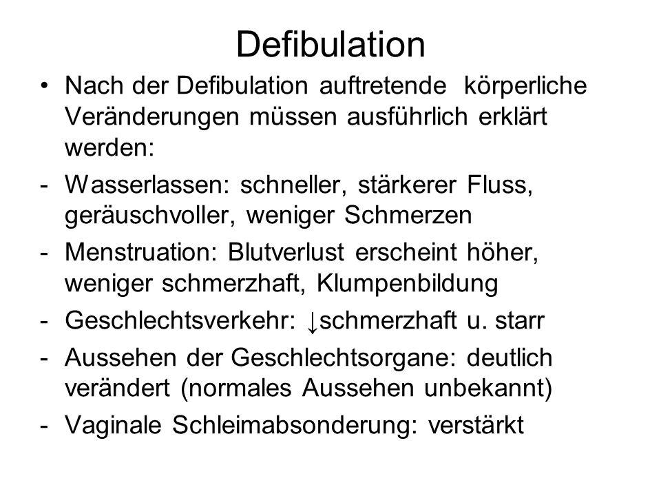 Defibulation Nach der Defibulation auftretende körperliche Veränderungen müssen ausführlich erklärt werden: -Wasserlassen: schneller, stärkerer Fluss,