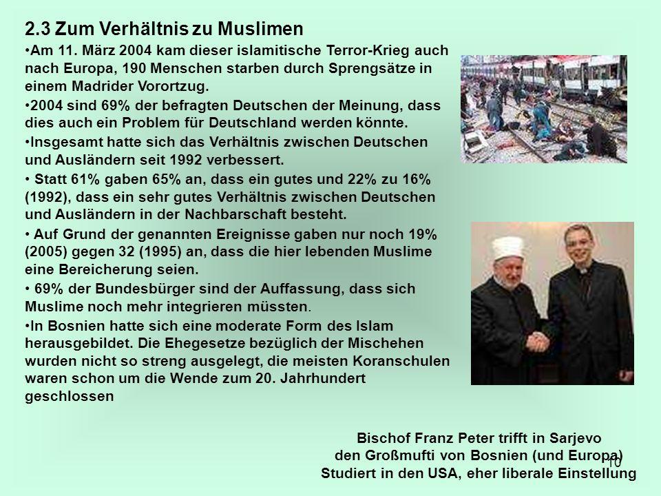 10 2.3 Zum Verhältnis zu Muslimen Am 11. März 2004 kam dieser islamitische Terror-Krieg auch nach Europa, 190 Menschen starben durch Sprengsätze in ei