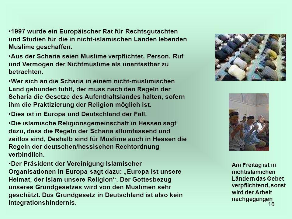 16 1997 wurde ein Europäischer Rat für Rechtsgutachten und Studien für die in nicht-islamischen Länden lebenden Muslime geschaffen. Aus der Scharia se