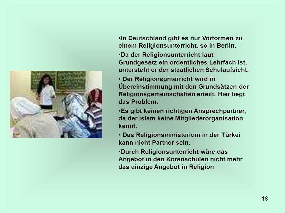 18 In Deutschland gibt es nur Vorformen zu einem Religionsunterricht, so in Berlin. Da der Religionsunterricht laut Grundgesetz ein ordentliches Lehrf