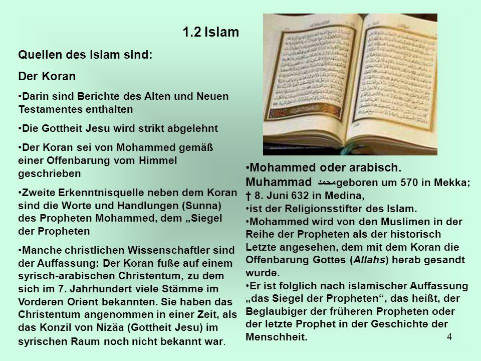 4 1.2 Islam Quellen des Islam sind: Der Koran Darin sind Berichte des Alten und Neuen Testamentes enthalten Die Gottheit Jesu wird strikt abgelehnt De