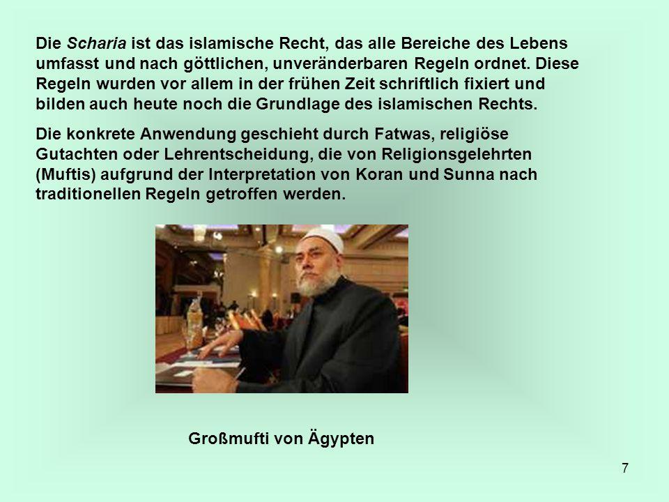 7 Die Scharia ist das islamische Recht, das alle Bereiche des Lebens umfasst und nach göttlichen, unveränderbaren Regeln ordnet. Diese Regeln wurden v