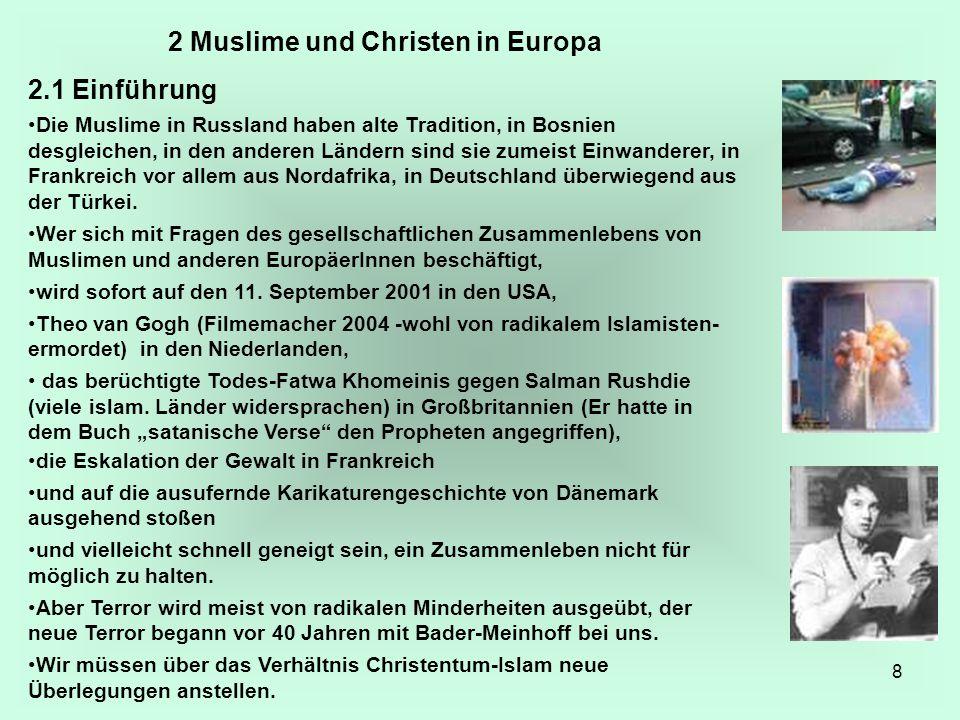 8 2 Muslime und Christen in Europa 2.1 Einführung Die Muslime in Russland haben alte Tradition, in Bosnien desgleichen, in den anderen Ländern sind si