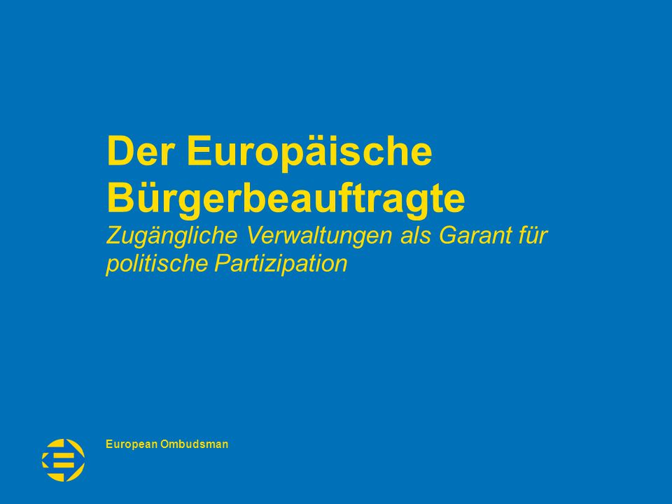 European Ombudsman Helping to solve problems with the EU administration 12 Zero Project Conference 2015 - 27.02.2015 UNBRK UND EO Innerhalb Außerhalb