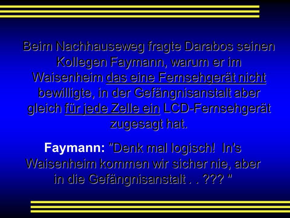 """In der Gefängnisanstalt fragt Faymann den Leiter der Anstalt, was er für ihn tun könne. """"Für jede Zelle im Haus ein LCD- Fernsehgerät!"""" Der Gefängnisa"""