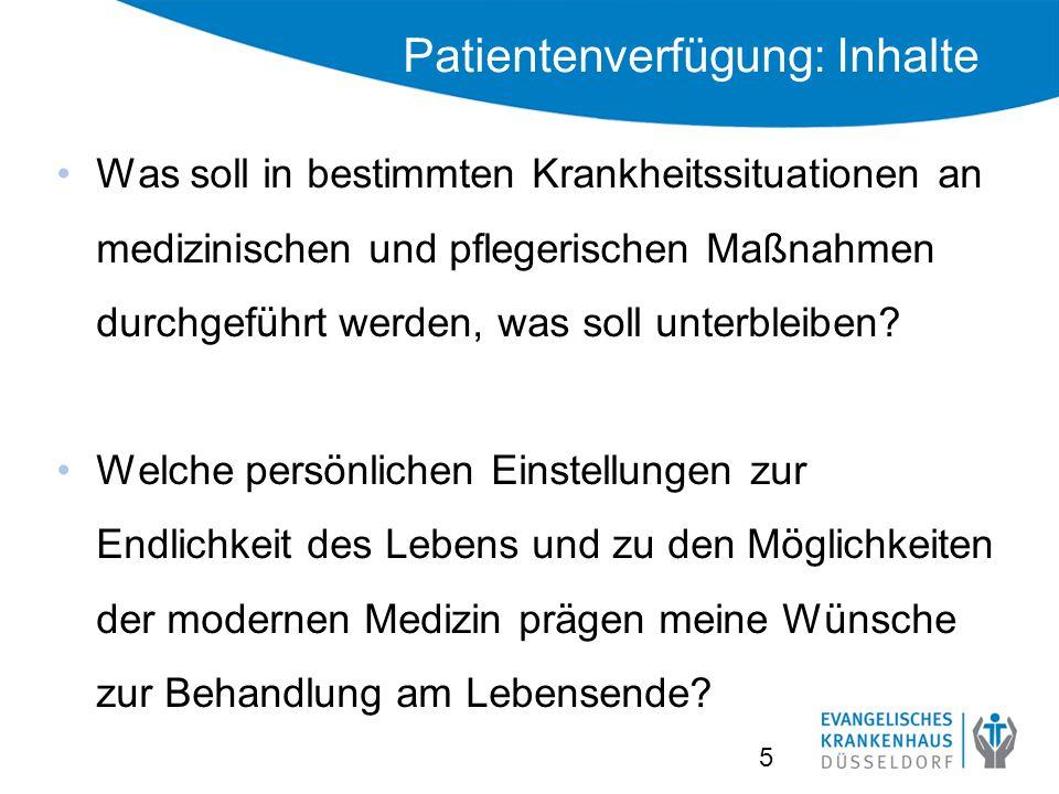 Patientenverfügung: Inhalte Was soll in bestimmten Krankheitssituationen an medizinischen und pflegerischen Maßnahmen durchgeführt werden, was soll unterbleiben.