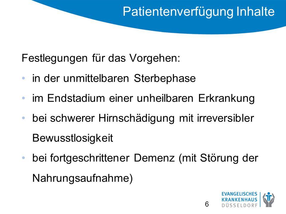 Patientenverfügung Inhalte Festlegungen für das Vorgehen: in der unmittelbaren Sterbephase im Endstadium einer unheilbaren Erkrankung bei schwerer Hirnschädigung mit irreversibler Bewusstlosigkeit bei fortgeschrittener Demenz (mit Störung der Nahrungsaufnahme) 6