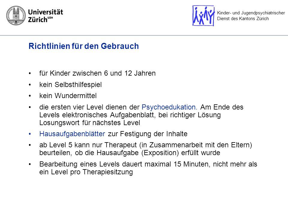 Kinder- und Jugendpsychiatrischer Dienst des Kantons Zürich Richtlinien für den Gebrauch für Kinder zwischen 6 und 12 Jahren kein Selbsthilfespiel kein Wundermittel die ersten vier Level dienen der Psychoedukation.