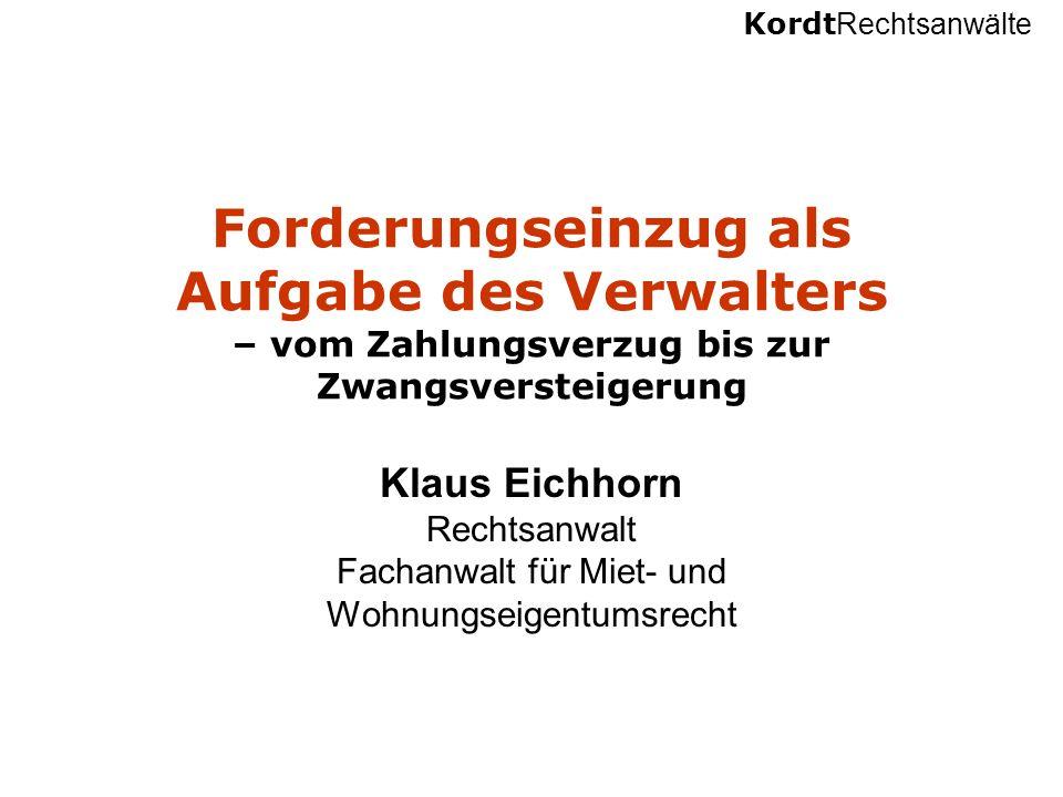 Kordt Rechtsanwälte Forderungseinzug als Aufgabe des Verwalters – vom Zahlungsverzug bis zur Zwangsversteigerung Klaus Eichhorn Rechtsanwalt Fachanwal