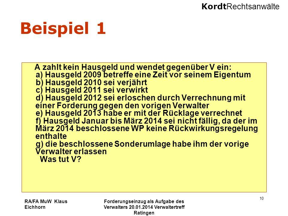 Kordt Rechtsanwälte RA/FA MuW Klaus Eichhorn Forderungseinzug als Aufgabe des Verwalters 20.01.2014 Verwaltertreff Ratingen 10 Beispiel 1 A zahlt kein
