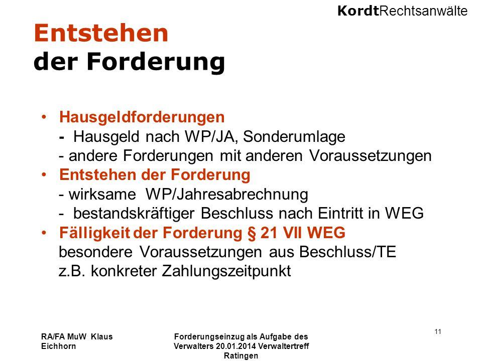 Kordt Rechtsanwälte RA/FA MuW Klaus Eichhorn Forderungseinzug als Aufgabe des Verwalters 20.01.2014 Verwaltertreff Ratingen 11 Entstehen der Forderung
