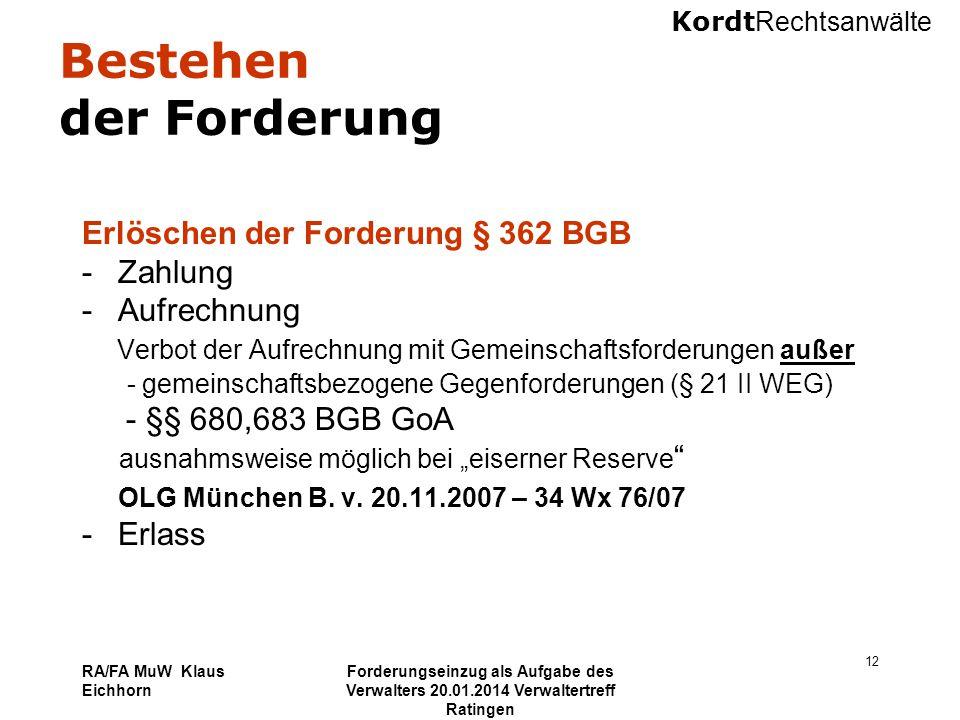 Kordt Rechtsanwälte RA/FA MuW Klaus Eichhorn Forderungseinzug als Aufgabe des Verwalters 20.01.2014 Verwaltertreff Ratingen 12 Bestehen der Forderung