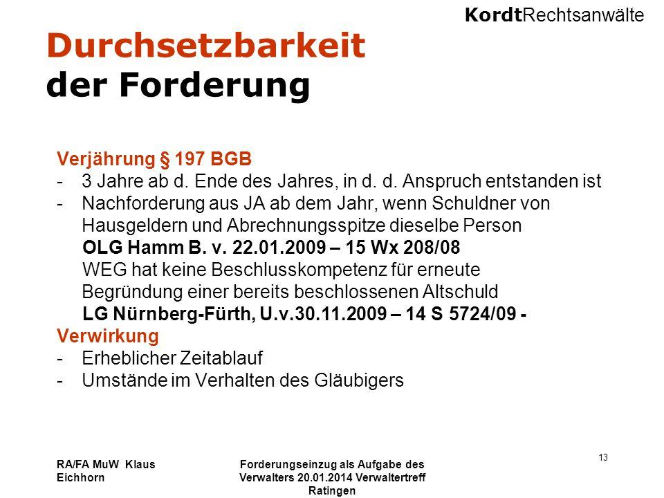 Kordt Rechtsanwälte RA/FA MuW Klaus Eichhorn Forderungseinzug als Aufgabe des Verwalters 20.01.2014 Verwaltertreff Ratingen 13 Durchsetzbarkeit der Fo