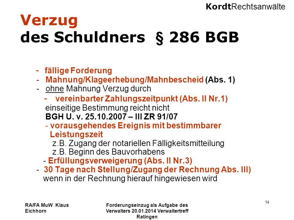 Kordt Rechtsanwälte RA/FA MuW Klaus Eichhorn Forderungseinzug als Aufgabe des Verwalters 20.01.2014 Verwaltertreff Ratingen 14 Verzug des Schuldners §