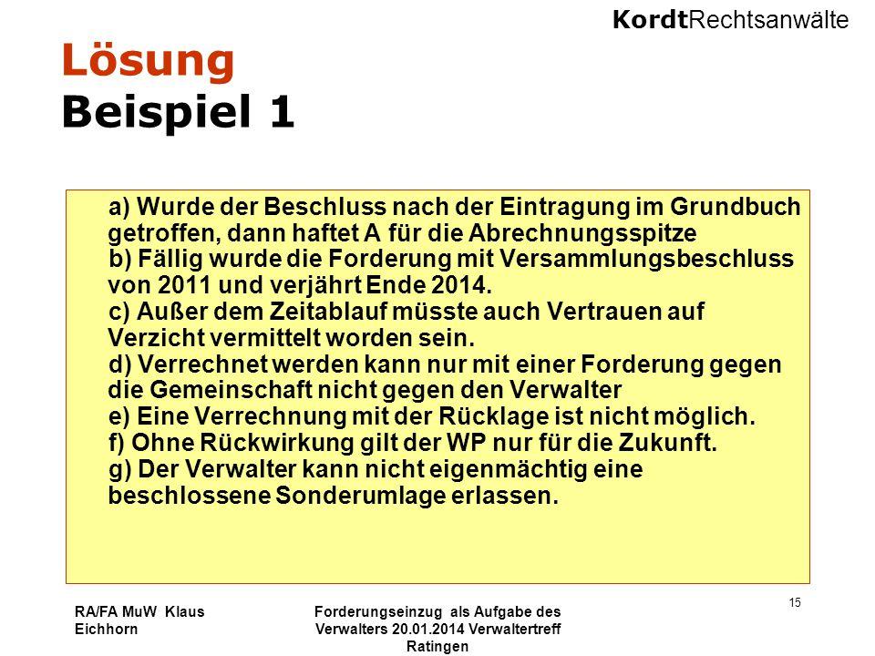 Kordt Rechtsanwälte RA/FA MuW Klaus Eichhorn Forderungseinzug als Aufgabe des Verwalters 20.01.2014 Verwaltertreff Ratingen 15 Lösung Beispiel 1 a) Wu