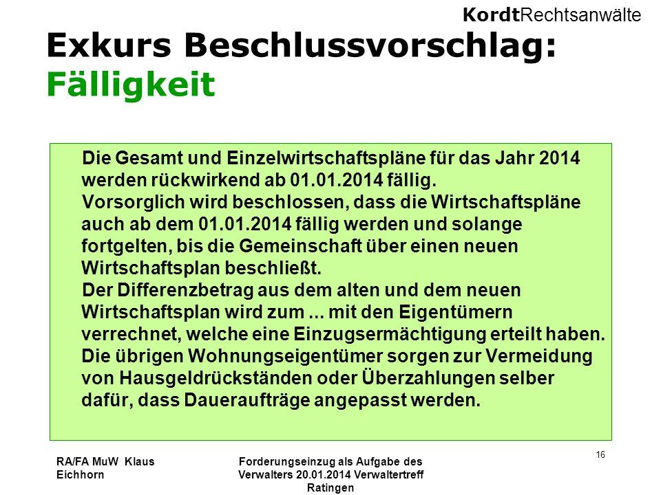 Kordt Rechtsanwälte RA/FA MuW Klaus Eichhorn Forderungseinzug als Aufgabe des Verwalters 20.01.2014 Verwaltertreff Ratingen 16 Exkurs Beschlussvorschl