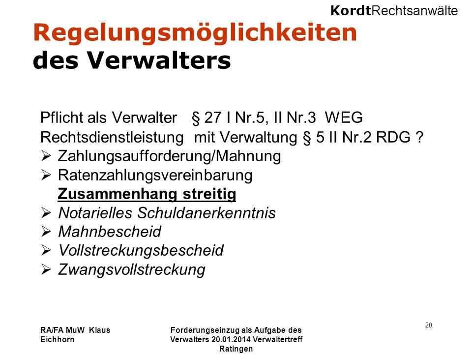 Kordt Rechtsanwälte RA/FA MuW Klaus Eichhorn Forderungseinzug als Aufgabe des Verwalters 20.01.2014 Verwaltertreff Ratingen 20 Regelungsmöglichkeiten