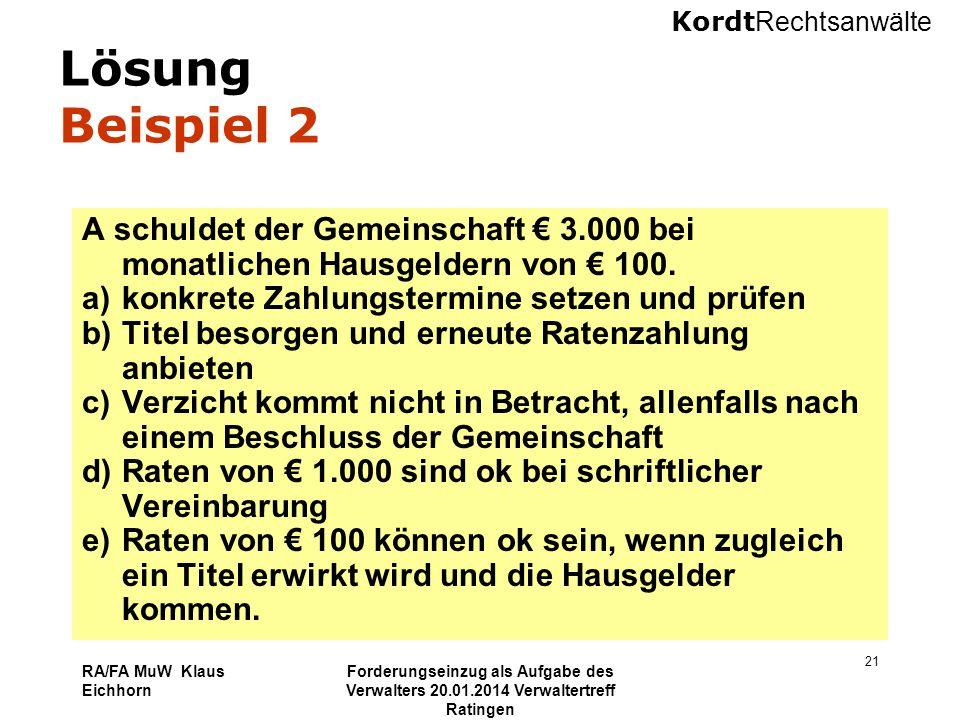 Kordt Rechtsanwälte RA/FA MuW Klaus Eichhorn Forderungseinzug als Aufgabe des Verwalters 20.01.2014 Verwaltertreff Ratingen 21 Lösung Beispiel 2 A sch
