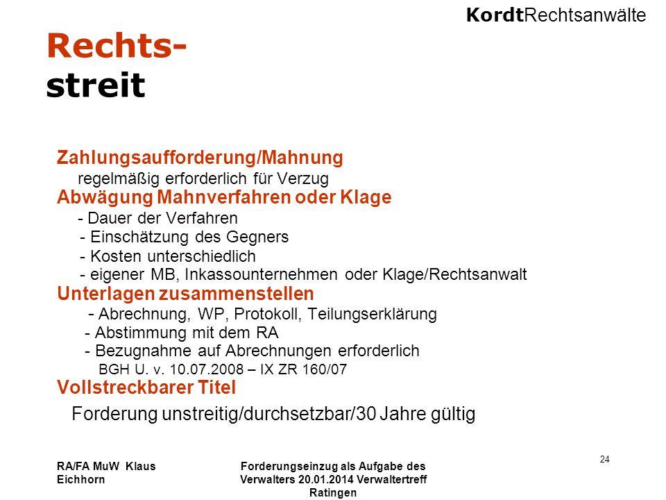 Kordt Rechtsanwälte RA/FA MuW Klaus Eichhorn Forderungseinzug als Aufgabe des Verwalters 20.01.2014 Verwaltertreff Ratingen 24 Rechts- streit Zahlungs