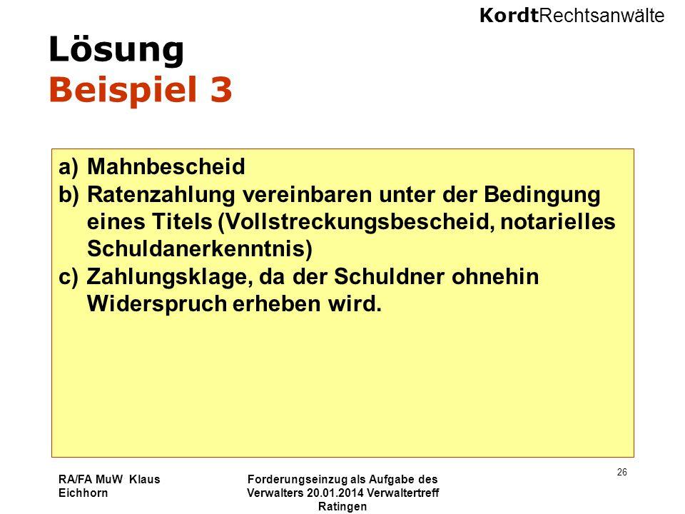 Kordt Rechtsanwälte RA/FA MuW Klaus Eichhorn Forderungseinzug als Aufgabe des Verwalters 20.01.2014 Verwaltertreff Ratingen 26 Lösung Beispiel 3 a)Mah