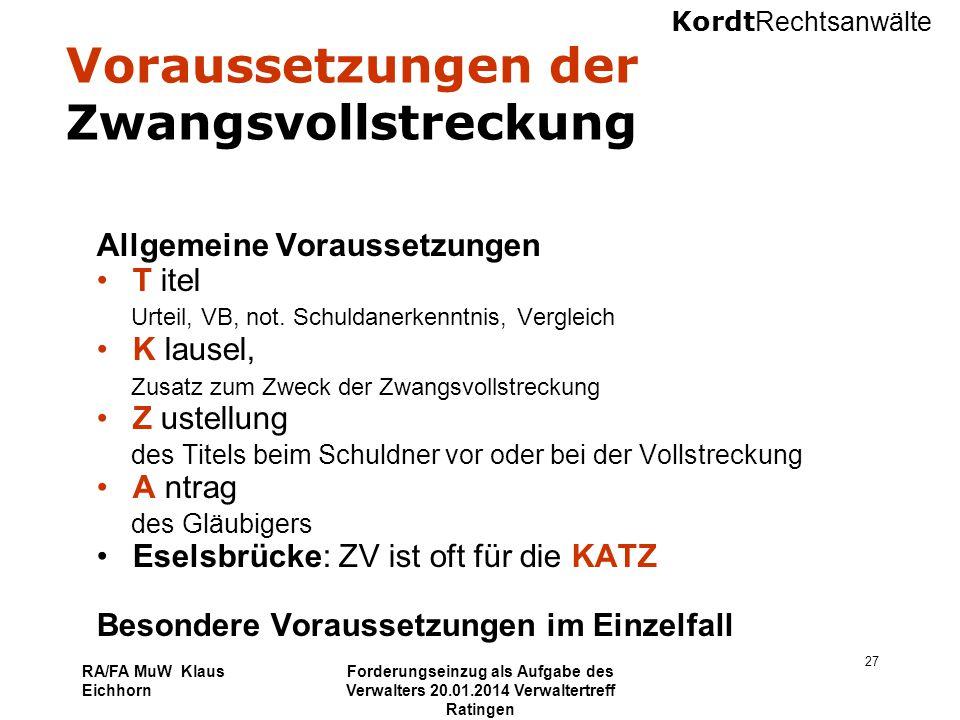 Kordt Rechtsanwälte RA/FA MuW Klaus Eichhorn Forderungseinzug als Aufgabe des Verwalters 20.01.2014 Verwaltertreff Ratingen 27 Voraussetzungen der Zwa
